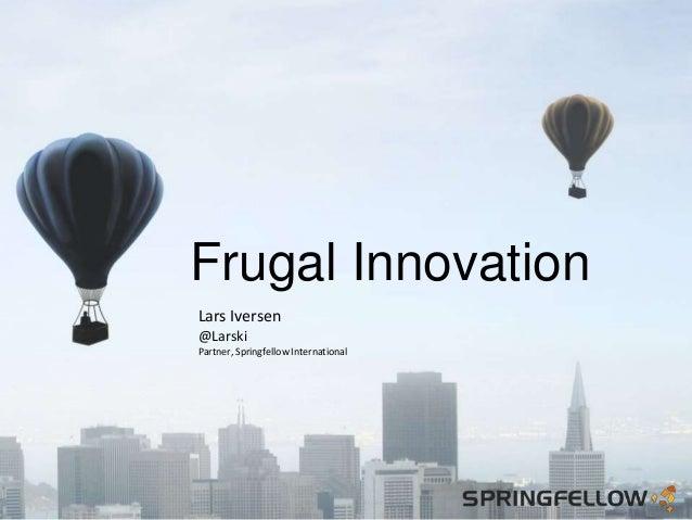 Frugal Innovation Lars Iversen @Larski Partner, Springfellow International
