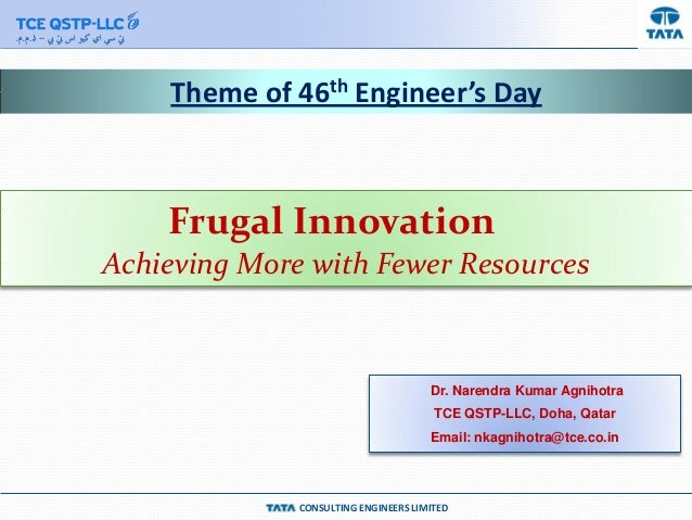 CONSULTING ENGINEERS LIMITED Theme of 46th Engineer's Day Frugal Innovation Achieving More with Fewer Resources Dr. Narend...