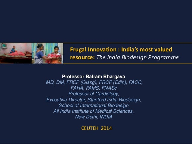 Frugal Innovation : India's most valued  resource: The India Biodesign Programme  Professor Balram Bhargava  MD, DM, FRCP ...