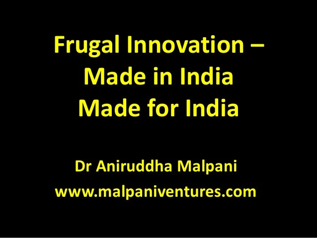 Frugal Innovation – Made in India Made for India Dr Aniruddha Malpani www.malpaniventures.com