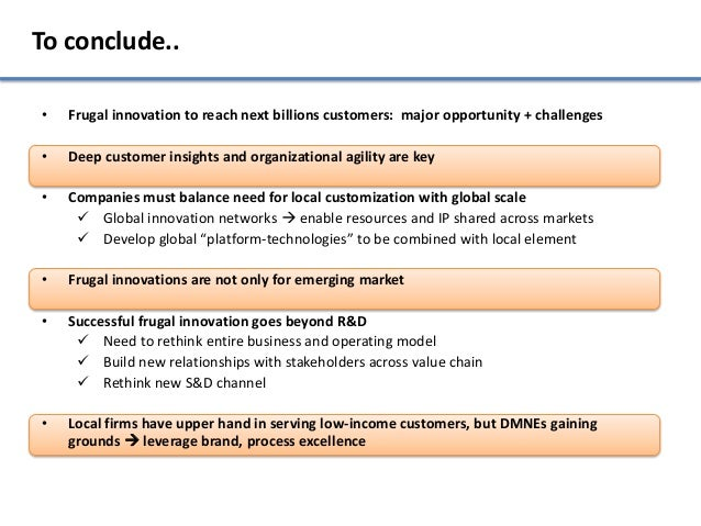 To conclude..•   Frugal innovation to reach next billions customers: major opportunity + challenges•   Deep customer insig...