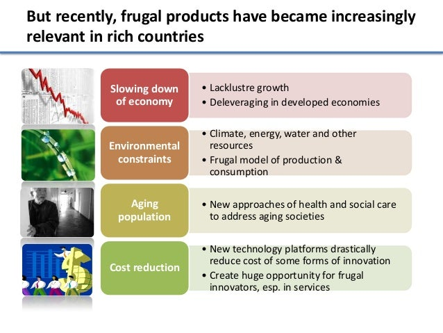 But recently, frugal products have became increasinglyrelevant in rich countries           Slowing down     • Lacklustre g...