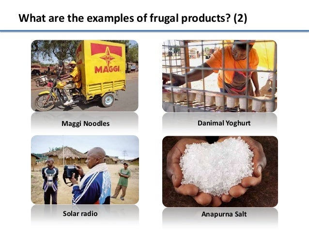 What are the examples of frugal products? (2)        Maggi Noodles              Danimal Yoghurt        Solar radio        ...