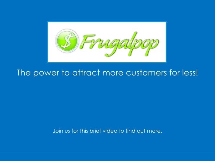 The power to attract more customers for less! Join us for this brief video to find out more.