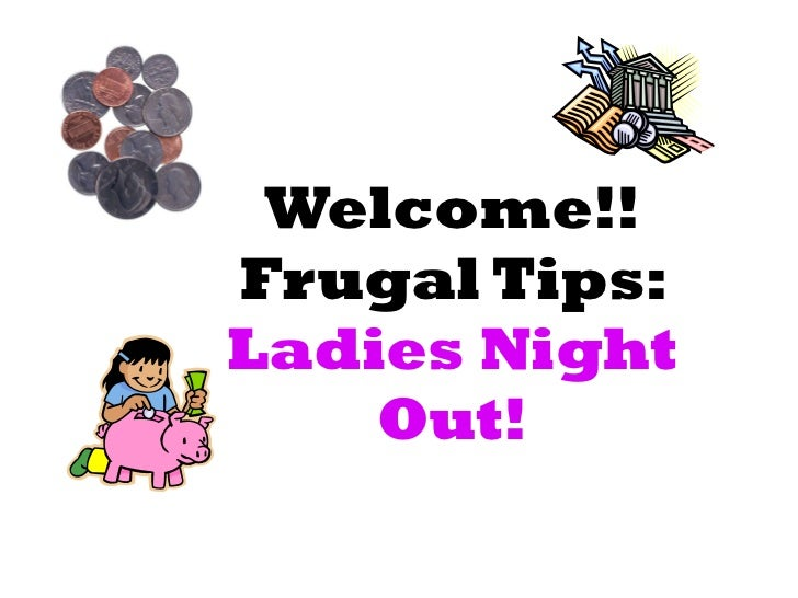 Welcome!! Frugal Tips:  Ladies Night Out!
