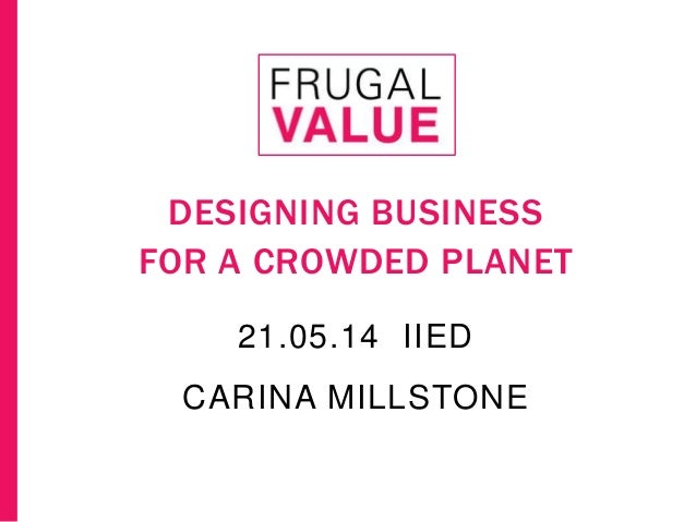CARINA MILLSTONE DESIGNING BUSINESS FOR A CROWDED PLANET 21.05.14 IIED