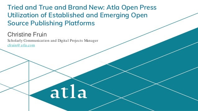 Tried and True and Brand New: Atla Open Press Utilization of Established and Emerging Open Source Publishing Platforms Chr...