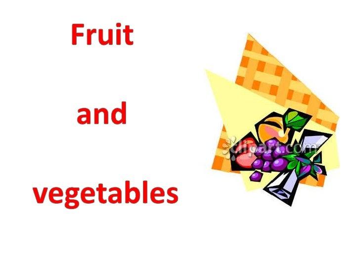 Fruit<br />and<br /> vegetables<br />