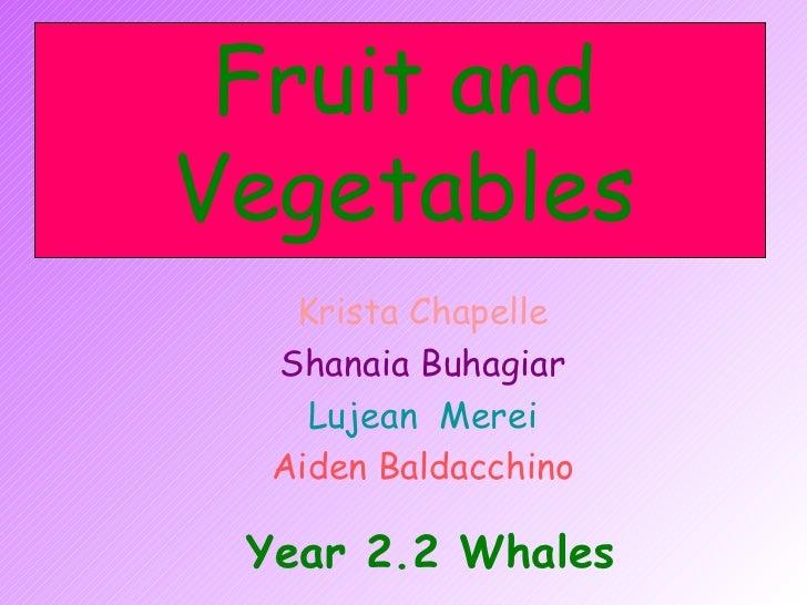 Fruit and Vegetables Krista Chapelle Shanaia Buhagiar Lujean  Merei Aiden Baldacchino Year 2.2 Whales