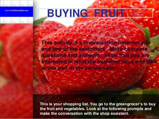 PBUYING FRUIT  This is your shopping list. You go to the greengrocer's to buy the fruit and vegetables. Look at the follow...