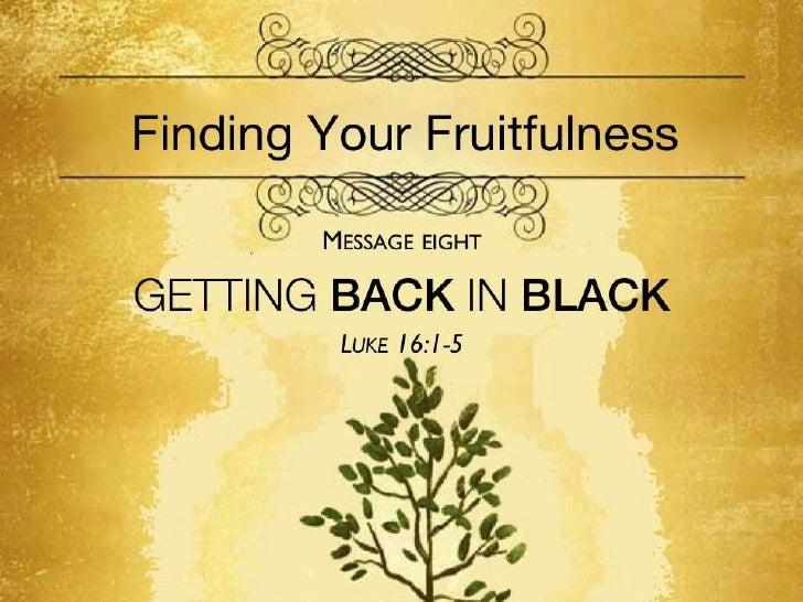Fruitfulness 8   luke 16 1-15 slides 091111