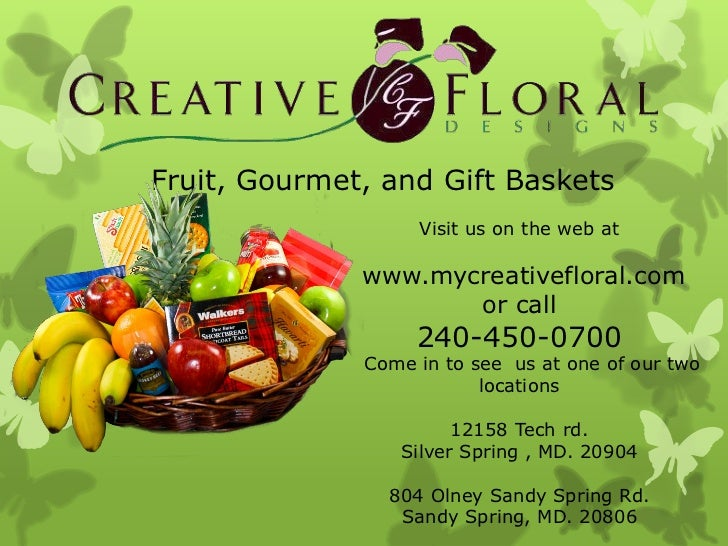 Fruit, Gourmet, and Gift Baskets                   Visit us on the web at              www.mycreativefloral.com           ...