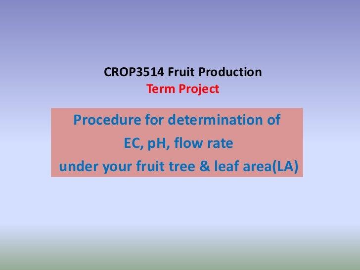 CROP3514 Fruit Production           Term Project  Procedure for determination of         EC, pH, flow rateunder your fruit...
