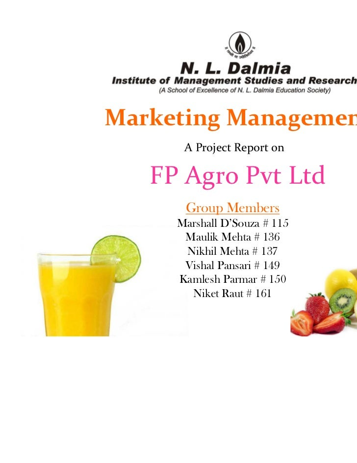 Marketing Management      A Project Report on   FP Agro Pvt Ltd      Group Members     Marshall D'Souza # 115      Maulik ...