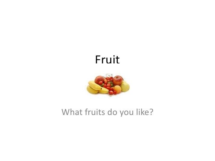 Fruit<br />Whatfruits do youlike?<br />