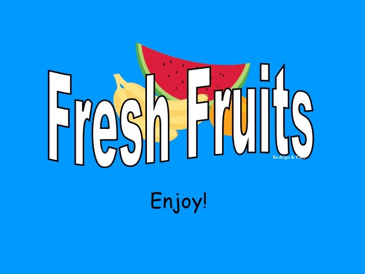 Fresh Fruits Rodrigo & Paül Enjoy!