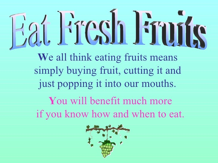 W e all think eating fruits means  simply buying fruit, cutting it and  just popping it into our mouths.  Y ou will benefi...