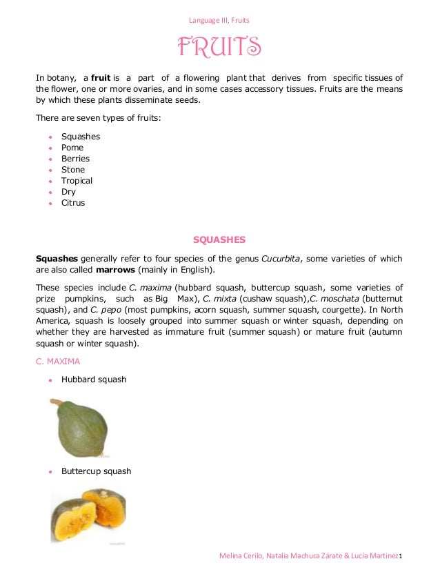 Language III, Fruits  FRUITS In botany, a fruit is a part of a flowering plant that derives from specific tissues of the f...
