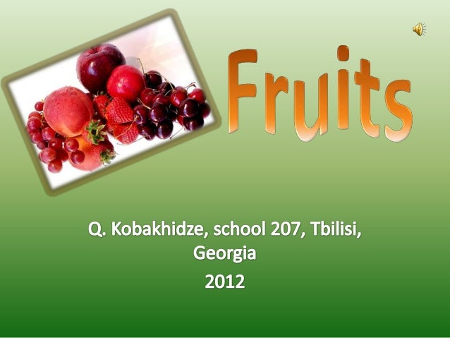 • Which fruits are popular in winter? Spring? Summer? autumn? • Which fruits grow in Georgia? • Which fruits do you like b...