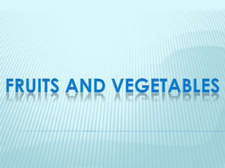 FRUITS AND VEGETABLES<br />