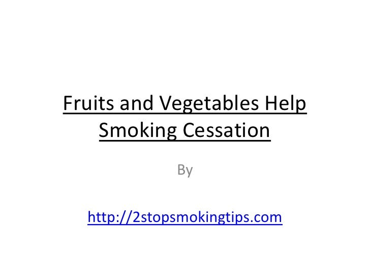 Fruits and Vegetables Help    Smoking Cessation              By  http://2stopsmokingtips.com