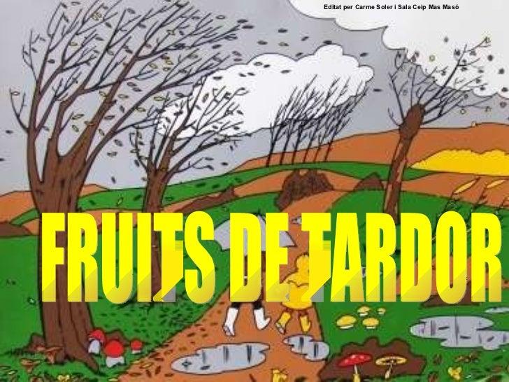 FRUITS DE TARDOR Editat per Carme Soler i Sala Ceip Mas Masó