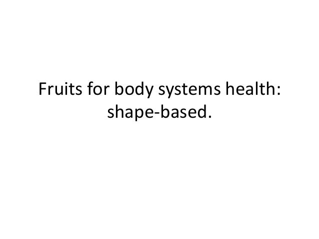 Fruits for body systems health:          shape-based.