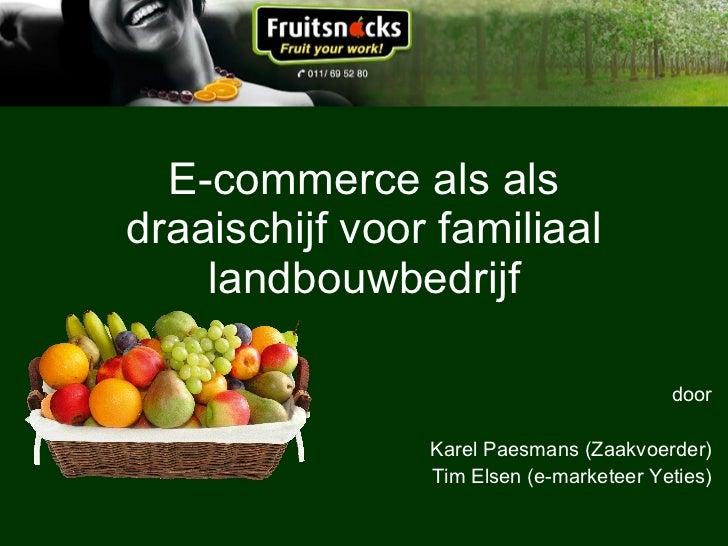 E-commerce als als draaischijf voor familiaal landbouwbedrijf door Karel Paesmans (Zaakvoerder) Tim Elsen (e-marketeer Yet...