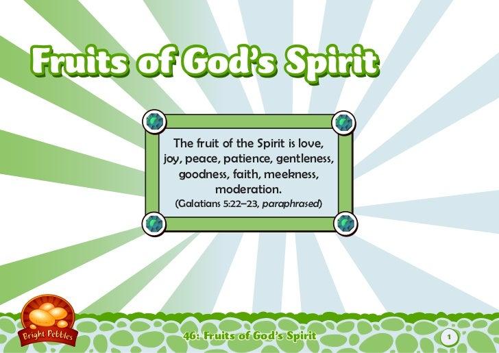 Fruits of God's Spirit          The fruit of the Spirit is love,        joy, peace, patience, gentleness,           goodne...