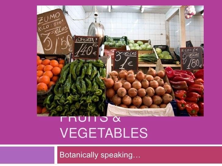 Fruits & Vegetables<br />Botanically speaking…<br />