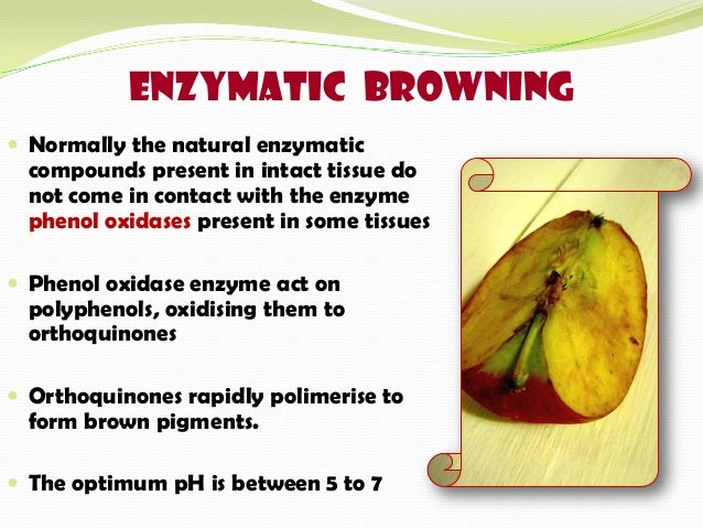 prevention of enzymatic browning in fruits and vegetables Preventing enzymatic browning on fruits  to blanch, boil some water in a pot  add the fruit or vegetable to the boiling water and let sit for 30.