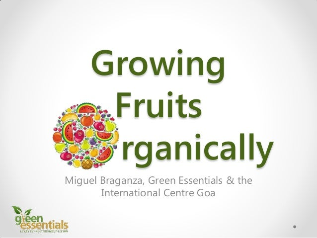 Growing Fruits rganically Miguel Braganza, Green Essentials & the International Centre Goa