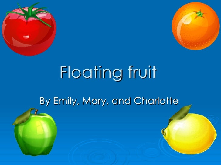 Floating fruit   By Emily, Mary, and Charlotte