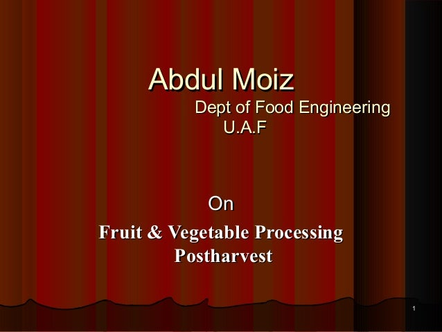 Abdul MoizAbdul Moiz Dept of Food EngineeringDept of Food Engineering U.A.FU.A.F OnOn Fruit & Vegetable ProcessingFruit & ...