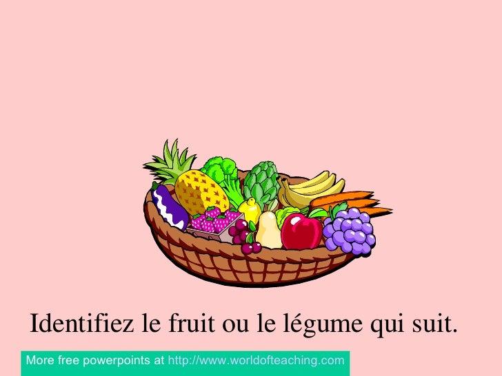 Les Fruits et les Légumes Identifiez le fruit ou le légume qui suit. More free powerpoints at  http://www.worldofteaching....