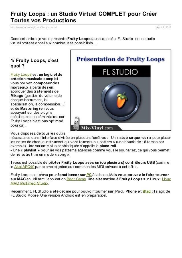 Fruity Loops : un Studio Virtuel COMPLET pour CréerToutes vos Productionshttp://www.mix- vinyl.com/fruity- loops/         ...