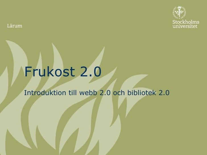 Frukost 2.0 Introduktion till webb 2.0 och bibliotek 2.0