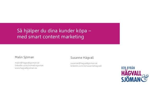 Så hjälper du dina kunder köpa – med smart content marketing Susanne Hägvall susanne@hagvallsjoman.se linkedin.com/in/susa...