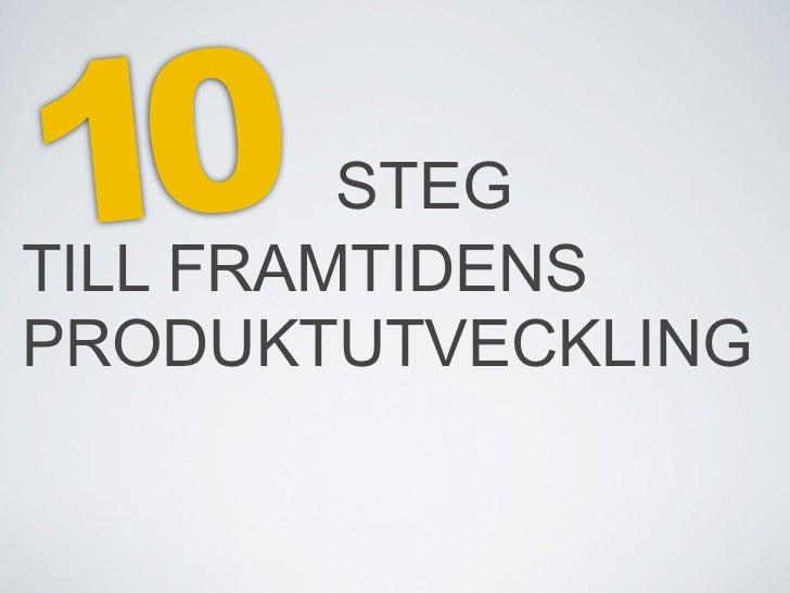 10       STEGTILL FRAMTIDENSPRODUKTUTVECKLING