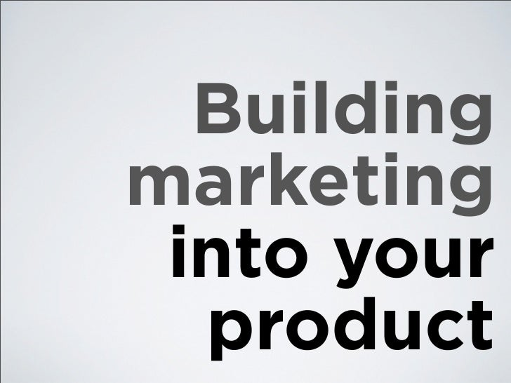 Buildingmarketing into your  product