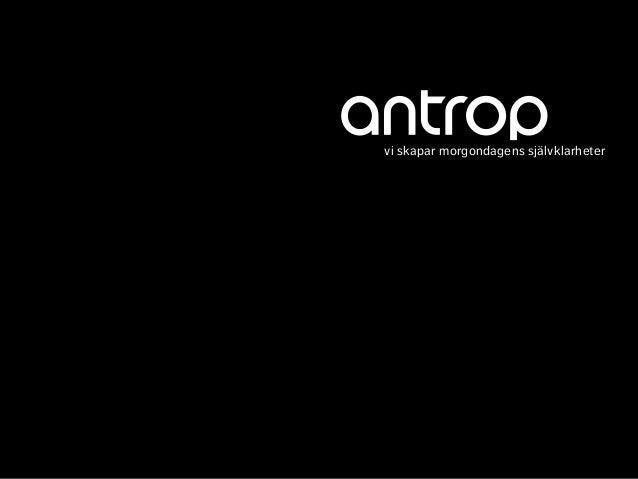 vi skapar morgondagens självklarheter  vi  skapar  morgondagens  självklarheter    © 2013 ANTROP