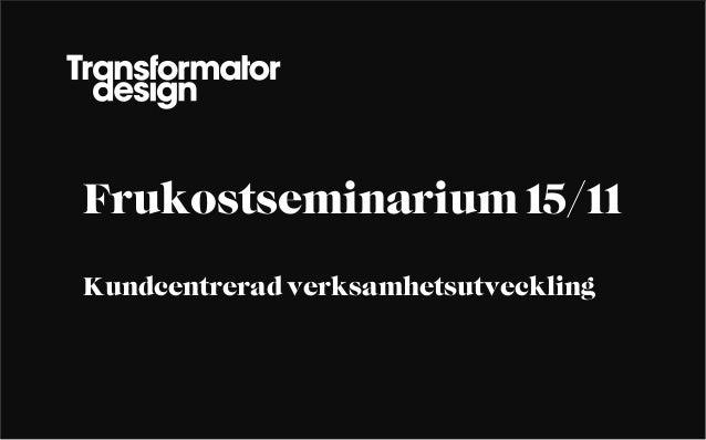 Frukostseminarium 15/11 Kundcentrerad verksamhetsutveckling