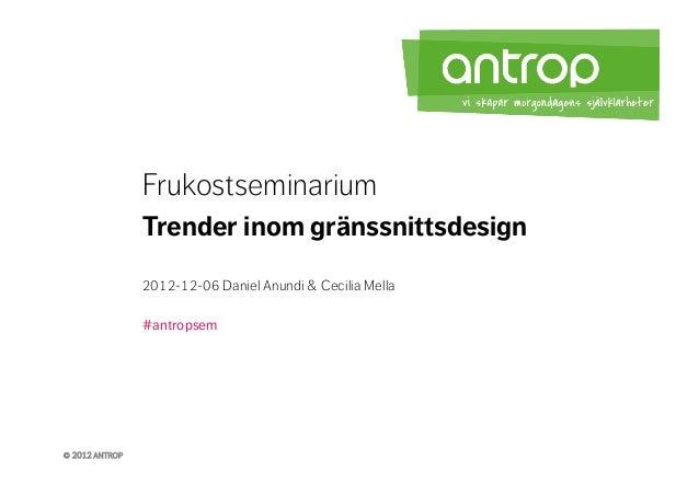 Frukostseminarium                Trender inom gränssnittsdesign                2012-12-06 Daniel Anundi & Cecilia Mella   ...