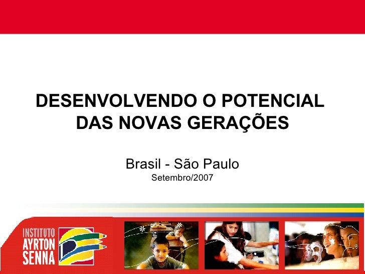 DESENVOLVENDO O POTENCIAL  DAS NOVAS GERAÇÕES Brasil - São Paulo Setembro/2007