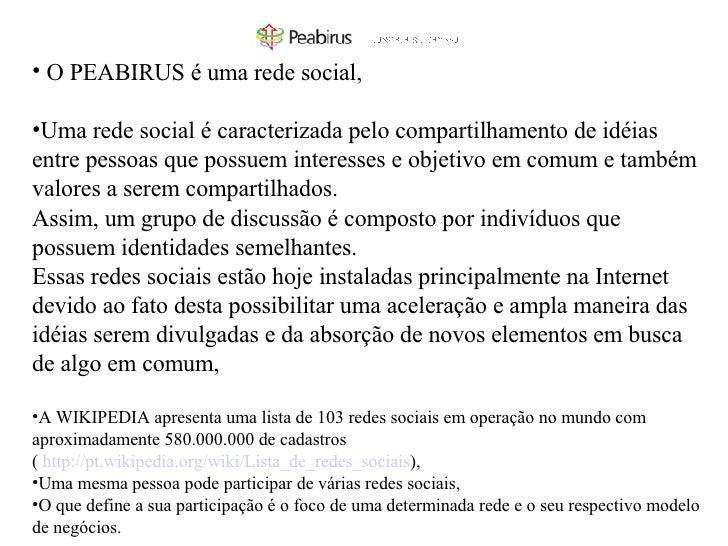 <ul><li>O PEABIRUS é uma rede social, </li></ul><ul><li>Uma rede social  é  caracterizada  pelo compartilhamento de idéias...