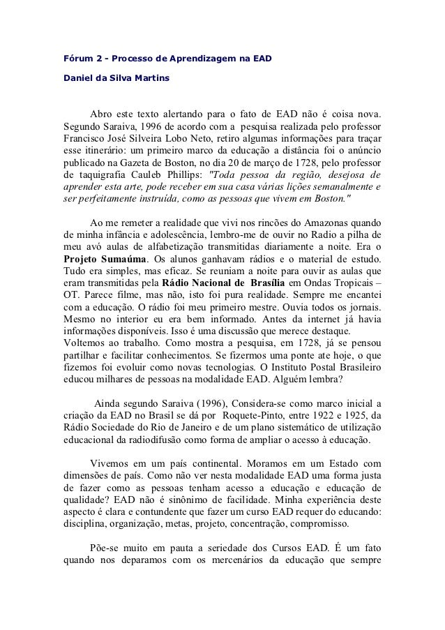 Fórum 2 - Processo de Aprendizagem na EADDaniel da Silva Martins       Abro este texto alertando para o fato de EAD não é ...