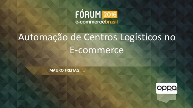 Automação de Centros Logísticos no E-commerce MAURO FREITAG