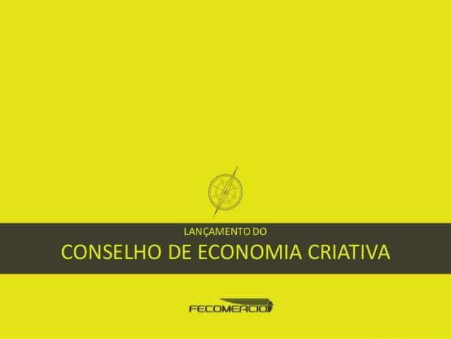 LANÇAMENTO DO CONSELHO DE ECONOMIA CRIATIVA