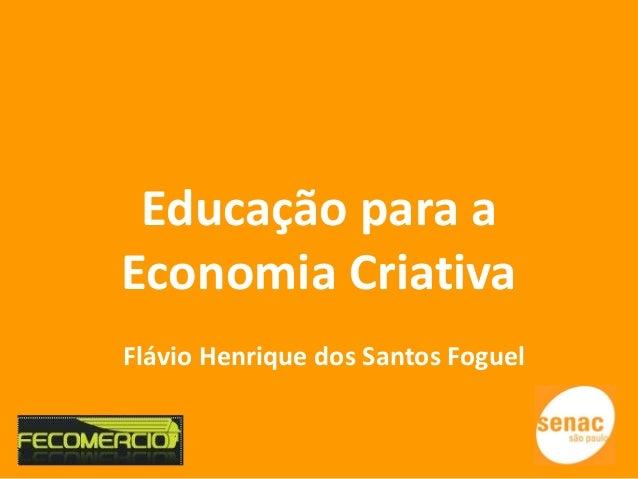 Educação para a Economia Criativa Flávio Henrique dos Santos Foguel