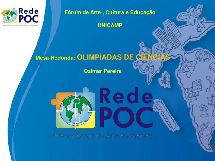Fórum de Arte , Cultura e Educação                    UNICAMPMesa-Redonda: OLIMPÍADAS        DE CIÊNCIAS               Ozi...